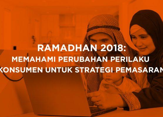 Ramadhan 2018: Memahami Perubahan Perilaku Konsumen untuk Strategi Pemasaran